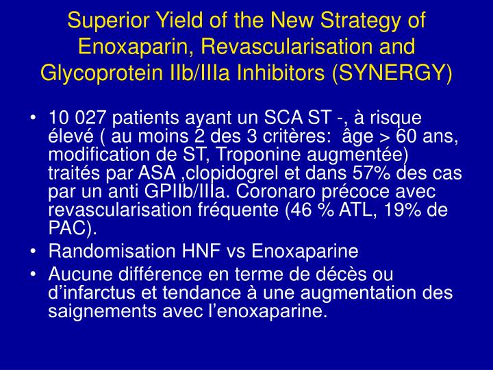 Superior Yield of the New Strategy of Enoxaparin, Revascularisation and Glycoprotein IIb/IIIa Inhibitors (SYNERGY)