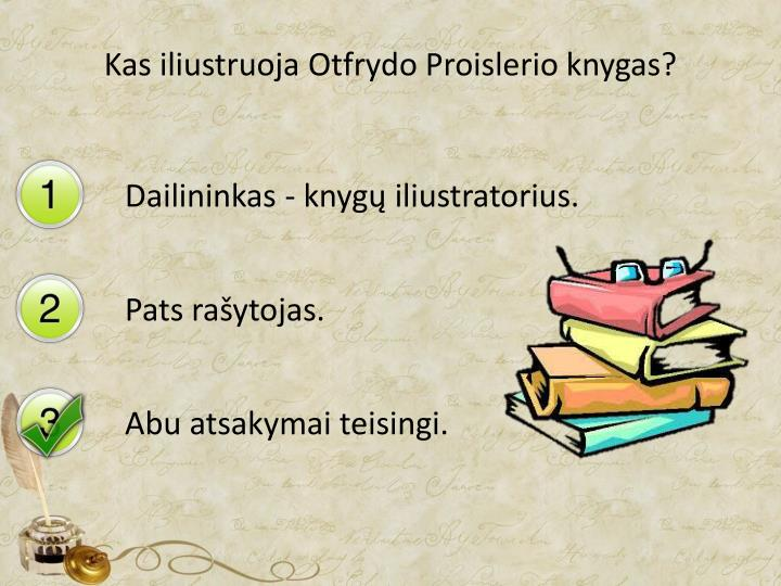 Kas iliustruoja Otfrydo Proislerio knygas?