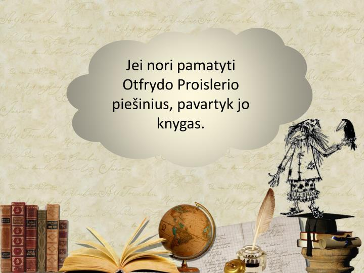 Jei nori pamatyti Otfrydo Proislerio piešinius, pavartyk jo knygas.