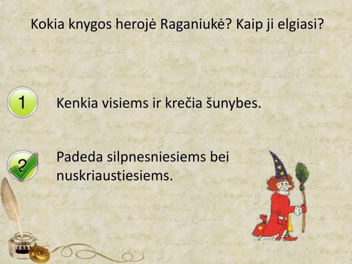 Kokia knygos herojė Raganiukė? Kaip ji elgiasi?