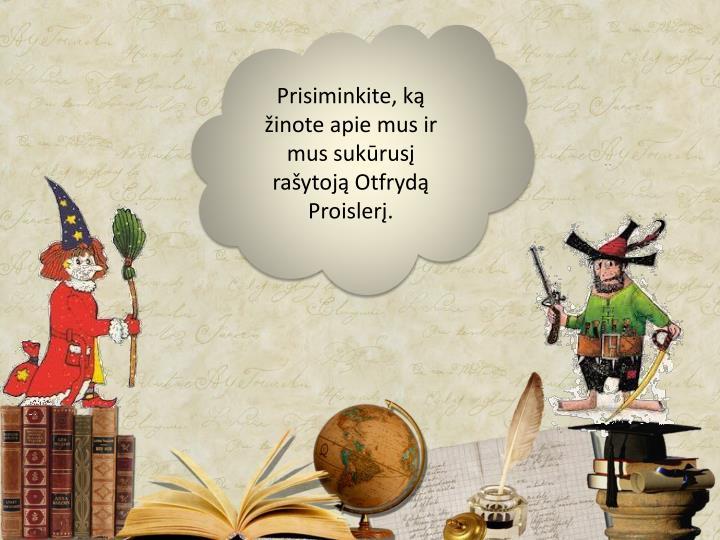 Prisiminkite, ką žinote apie mus ir mus sukūrusį rašytoją Otfrydą Proislerį.