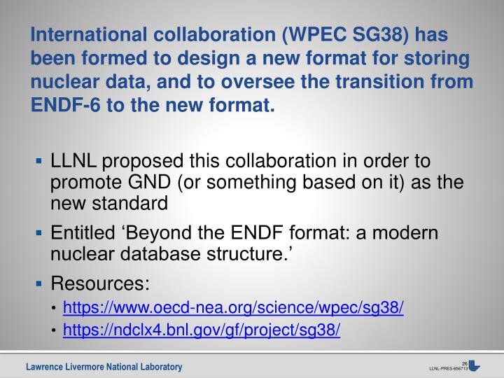 International collaboration (WPEC SG38) has been formed to design a new format for storing nuclear data, and to oversee the transition from ENDF-6 to the new format.