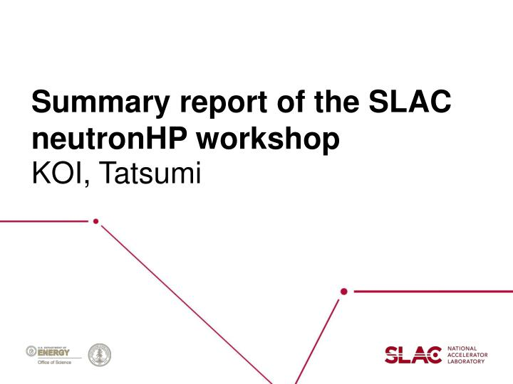 Summary report of the slac neutronhp workshop