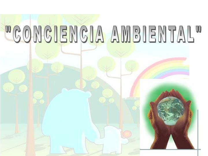 """""""CONCIENCIA AMBIENTAL"""""""