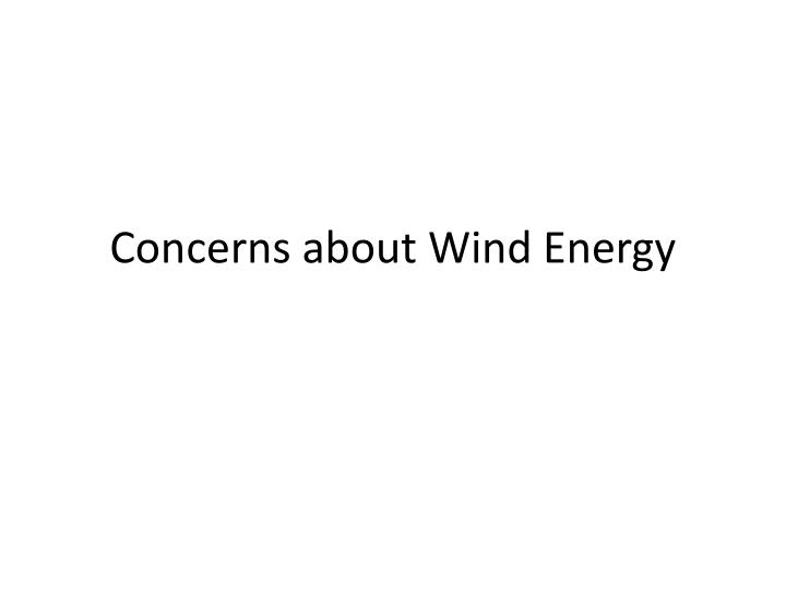 Concerns about Wind Energy