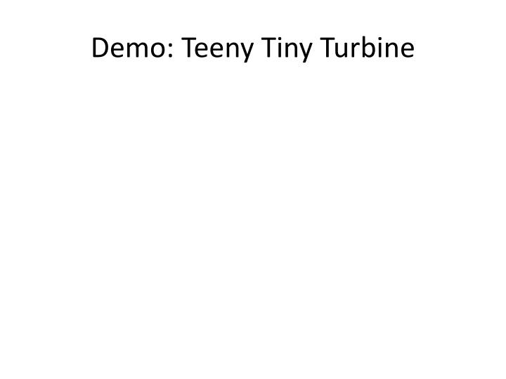 Demo: Teeny Tiny Turbine