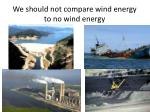 we should not compare wind energy to no wind energy