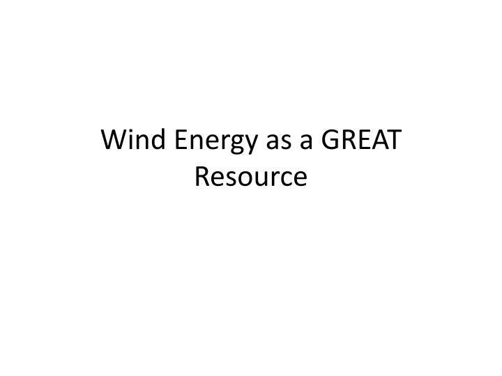 Wind Energy as a GREAT Resource