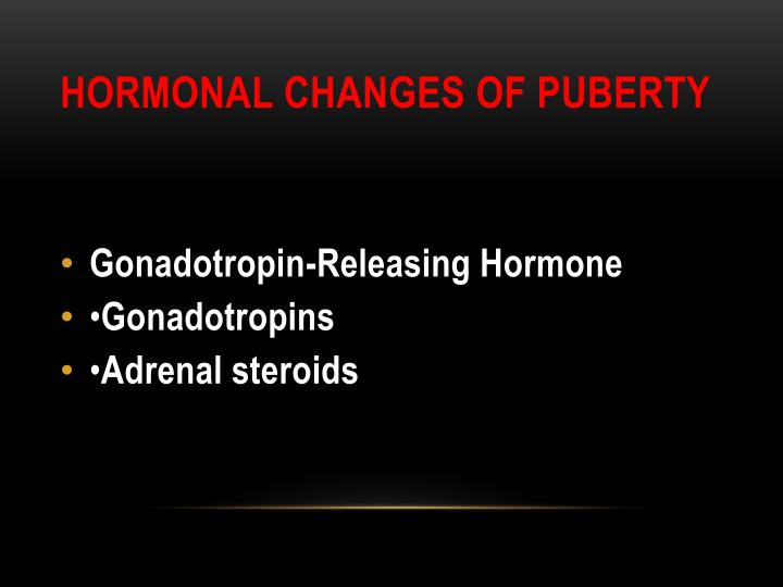 HORMONAL CHANGES OF PUBERTY