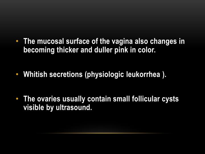 The mucosal surface of the vagina also changes in becoming thicker and duller pink in color.