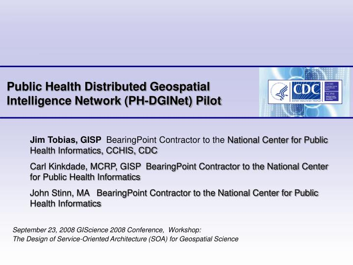 Public Health Distributed Geospatial Intelligence Network (PH-DGINet) Pilot