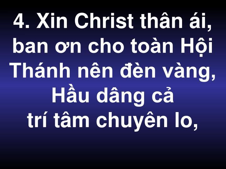 4. Xin Christ thân ái, ban ơn cho toàn Hội Thánh nên đèn vàng, Hầu dâng cả