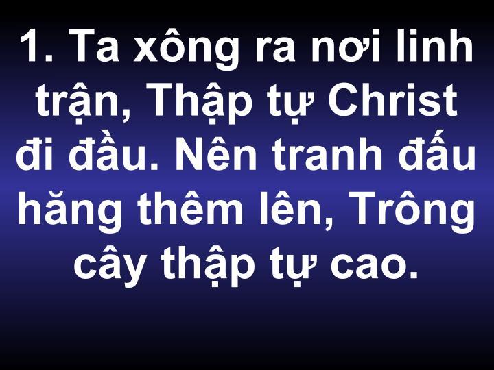 1. Ta xng ra ni linh trn, Thp t Christ i u. Nn tranh u hng thm ln, Trng cy thp t cao.