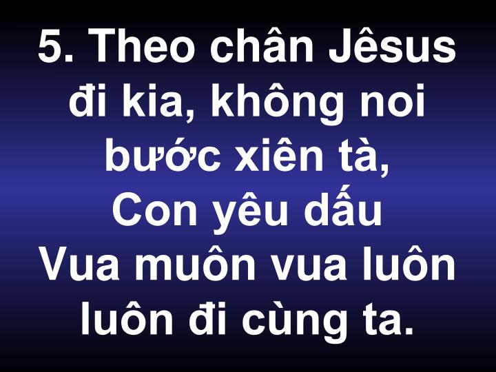 5. Theo chn Jsus i kia, khng noi bc xin t,
