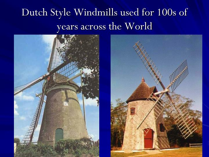 Dutch Style Windmills used for 100s of years across the World