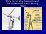 early electric wind turbines helped electrify remote farms in the early 1900 s