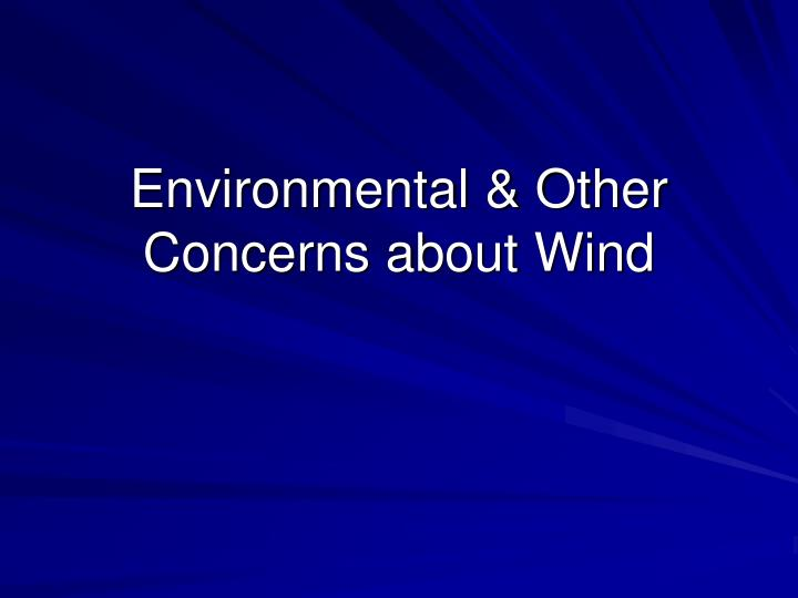 Environmental & Other Concerns about Wind