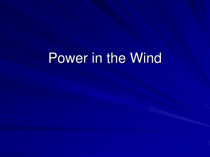 Power in the Wind