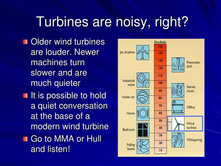 Turbines are noisy, right?