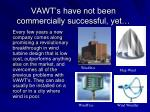 vawt s have not been commercially successful yet