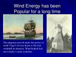 wind energy has been popular for a long time