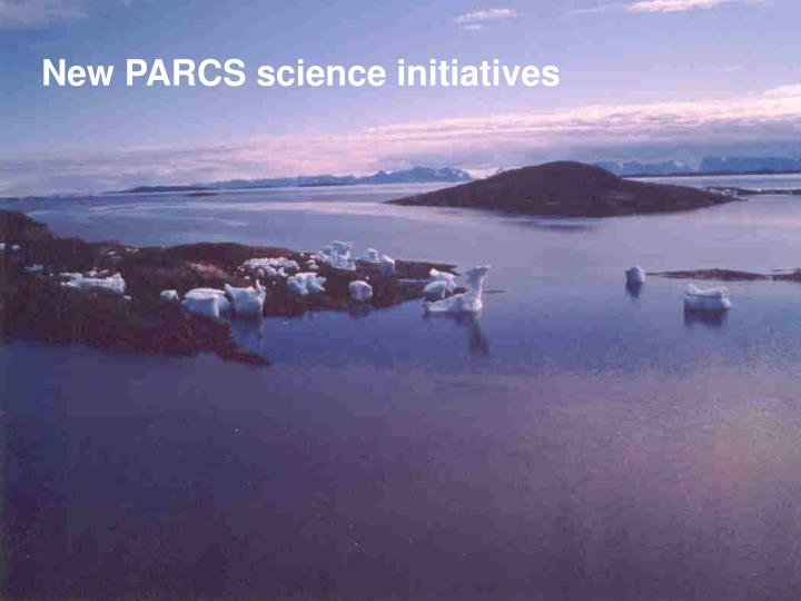 New PARCS science initiatives