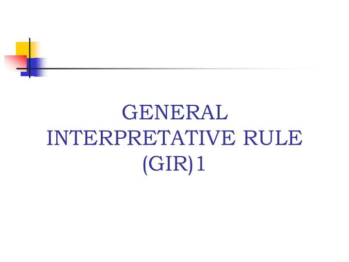 General interpretative rule gir 1