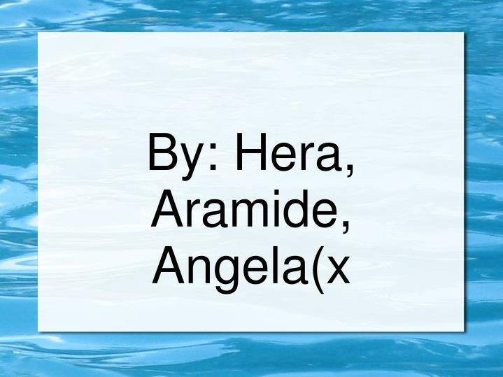 By: Hera, Aramide, Angela(x