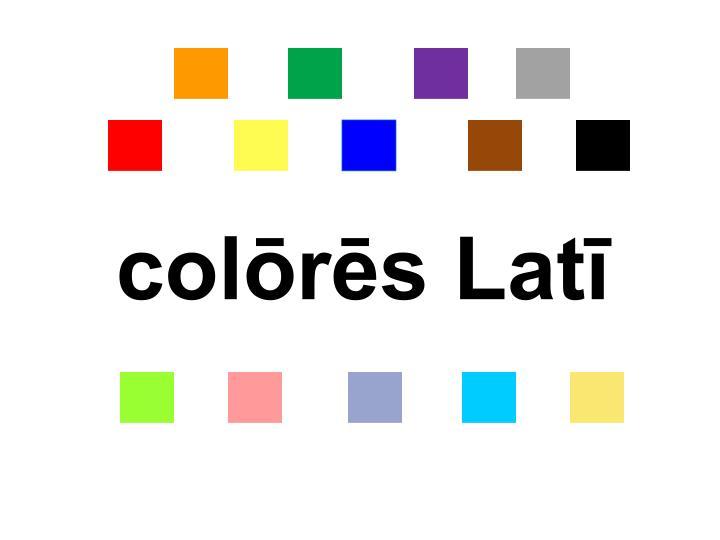 colōrēs Latī