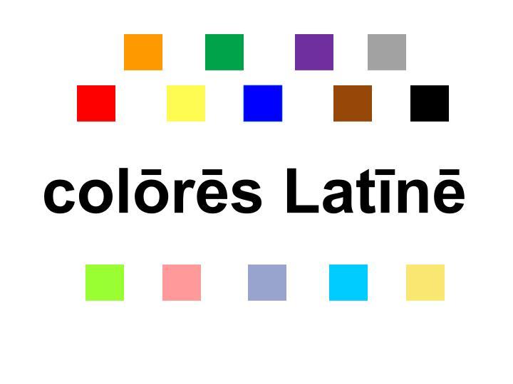 colōrēs Latīnē