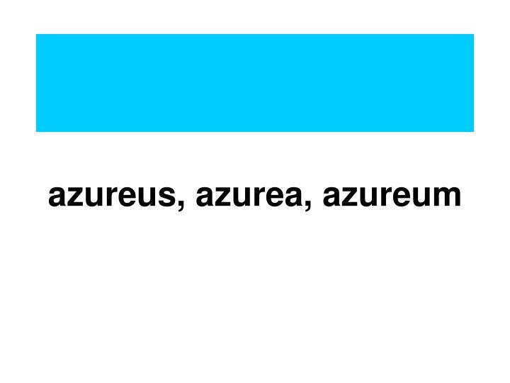 azureus, azurea, azureum
