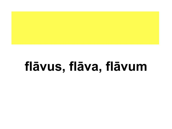 flāvus, flāva, flāvum