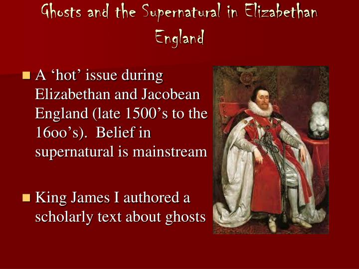 using a ghost during the elizabethan Everyday life in tudor england - funerals and mourning in the time of queen   church bells are rung while the mourners walk with the coffin to the churchyard   it is believed that sailors buried at sea are more likely to become ghosts, as  their.