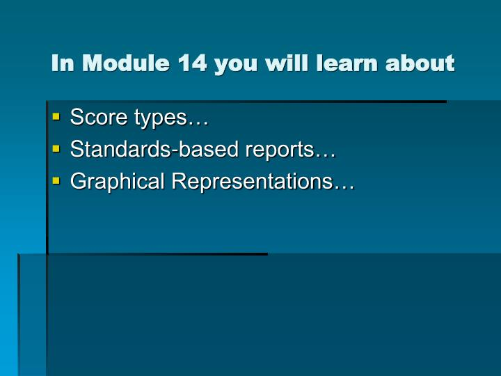 In Module 14 you will learn about