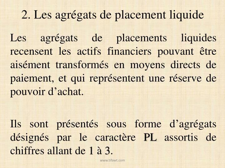 2. Les agrégats de placement liquide