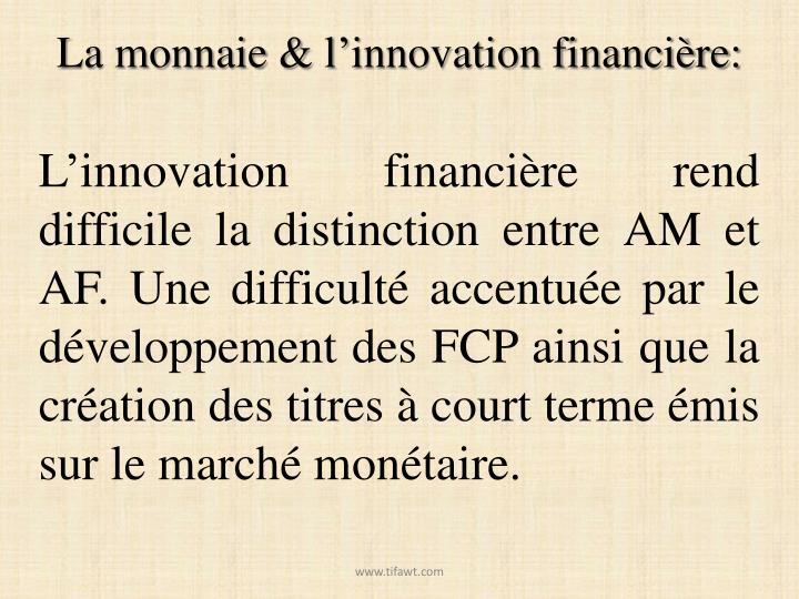 La monnaie & l'innovation financière: