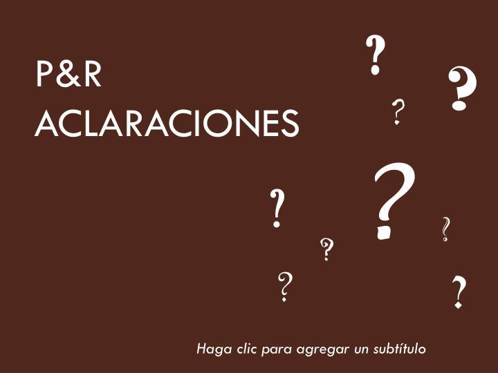 P&R  ACLARACIONES