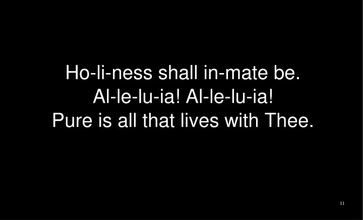 Ho-li-ness shall in-mate be.