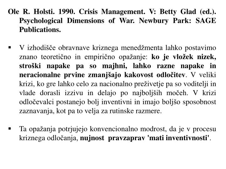 Ole R. Holsti. 1990. Crisis Management. V: Betty Glad (ed.). Psychological Dimensions of War. Newbury Park: SAGE Publications.