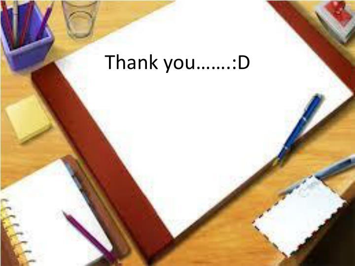 Thank you…….:D