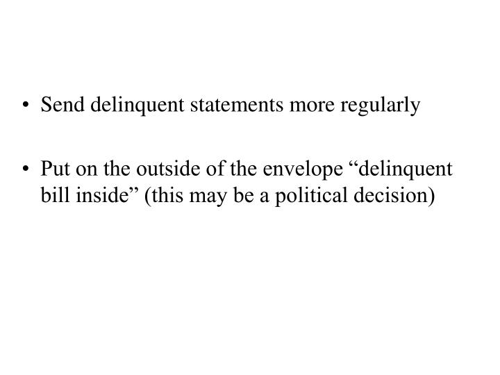 Send delinquent statements more regularly