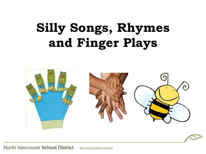 songs or finger play for phonological awareness Phonological awareness activities with a fluent speaker of the language families should be encouraged to share favorite nursery rhymes, songs, and chants with their children.