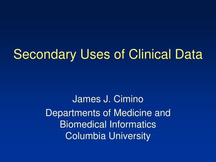 Secondary uses of clinical data