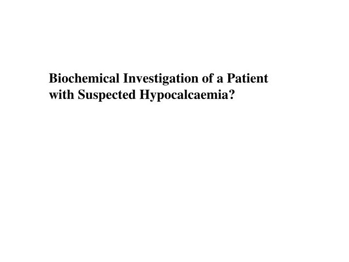 Biochemical Investigation of a Patient
