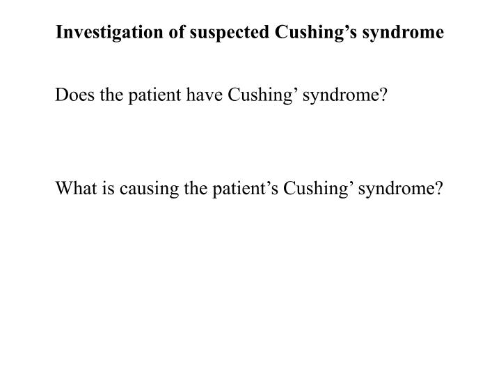 Investigation of suspected Cushing's syndrome