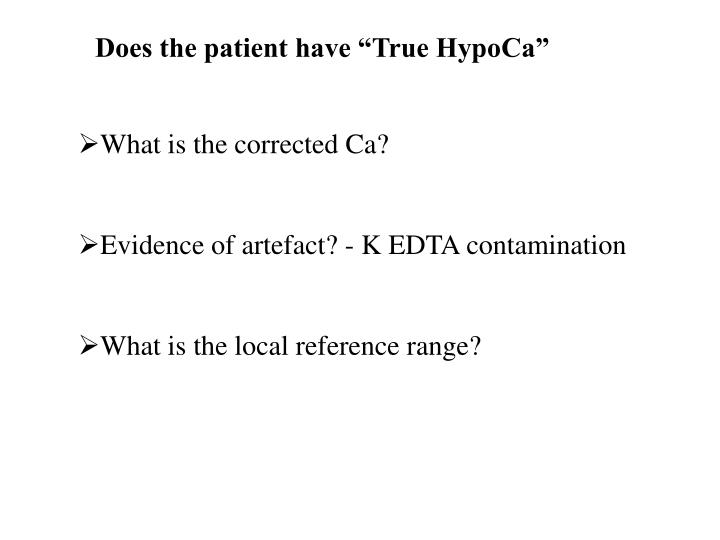 "Does the patient have ""True HypoCa"""