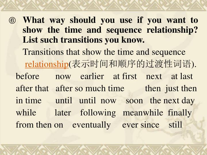 What way should you use if you want to show the time and sequence relationship? List such transitions you know.
