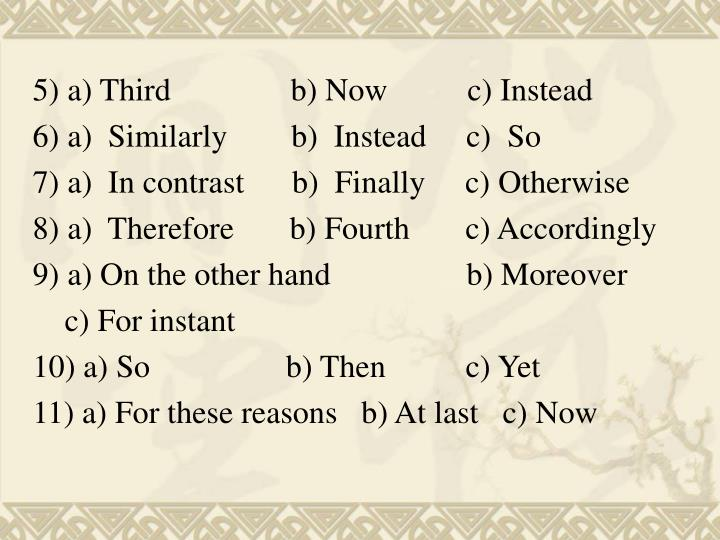 5) a) Third               b) Now          c) Instead