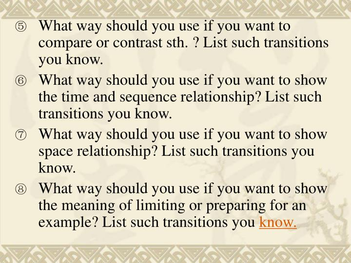 What way should you use if you want to compare or contrast sth. ? List such transitions you know.