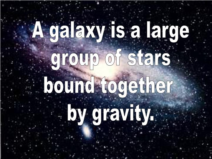 A galaxy is a large